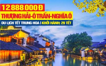 Tour du lịch Tết Nguyên Đán 2020 Thượng Hải | Tour du lịch Ô Trấn - Nghĩa Ô | Tour du lịch Trung Quốc 5N4Đ
