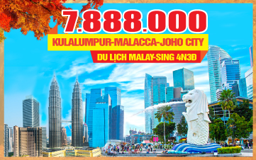 Du lịch mùa thu Malaysia - Singapore 4Sao 7tr888 Kualalumpur | Malacca | Joho City 4N3Đ