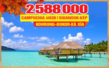Tour du lịch mùa thu Campuchia Ngủ Đảo Xà Xía Kohrong | Sihanoukville | Kép | Bokor | 4N3Đ