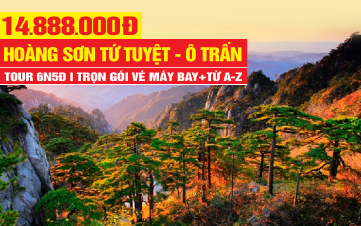 Tour du lịch Hoàng Sơn Tứ Tuyệt | Tour du lịch Hàng Châu | Tour du lịch Trung Quốc | 6N5Đ