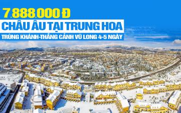 Du lịch Trùng Khánh - Vũ Long - Du lịch Mùa Đông Khám phá Châu Âu tại Trung Hoa