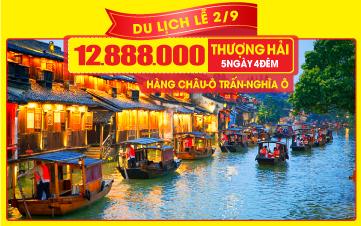 Tour Du lịch lễ 2/9 Thượng Hải   Hàng Châu   Ô Trấn   Nghĩa Ô liên tuyến