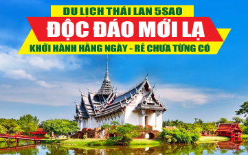 DU LỊCH THÁI LAN MỚI - THÀNH PHỐ SIAM - BANGKOK - PATTAYA 5SAO 5N4Đ