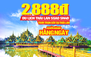 Tour Du Lịch Thái Lan 5Sao Khởi Hành Hà Nội