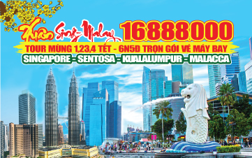 DU LỊCH MALAYSIA - SINGAPORE - MALAYSIA 6N5D